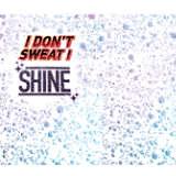 I Don't Sweat I Shine